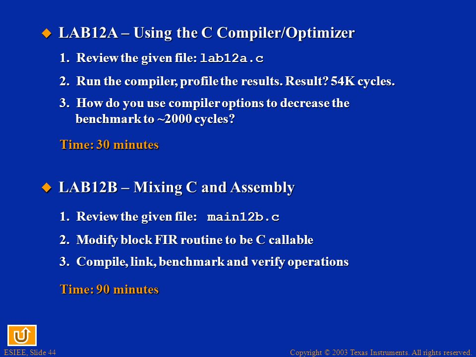 ESIEE, Slide 44 Copyright © 2003 Texas Instruments. All rights reserved. 1. Review the given file: main12b.c 2. Modify block FIR routine to be C calla