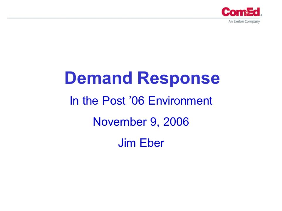 In the Post 06 Environment November 9, 2006 Jim Eber Demand Response