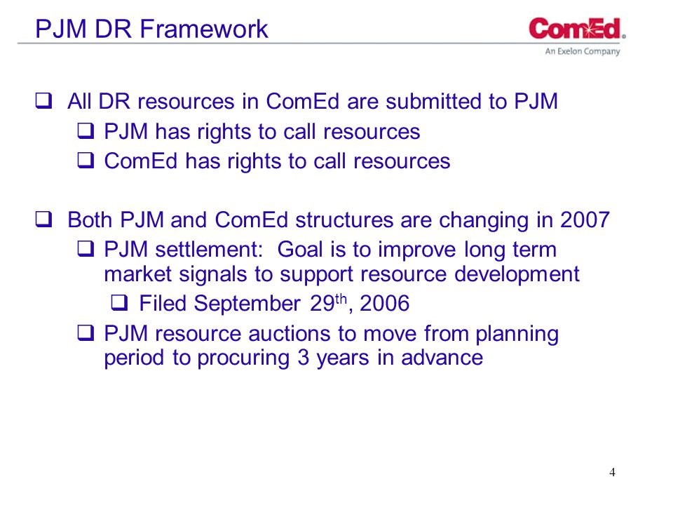 4 PJM DR Framework All DR resources in ComEd are submitted to PJM PJM has rights to call resources ComEd has rights to call resources Both PJM and Com