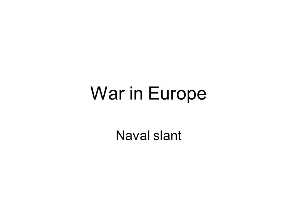 War in Europe Naval slant