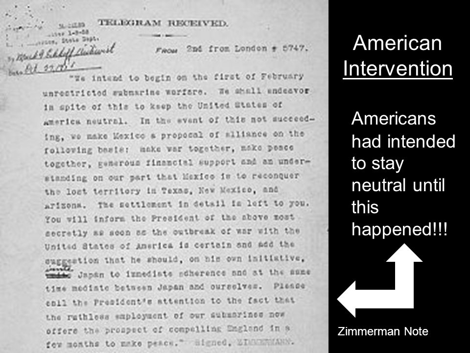 American Intervention Americans had intended to stay neutral until this happened!!! Zimmerman Note