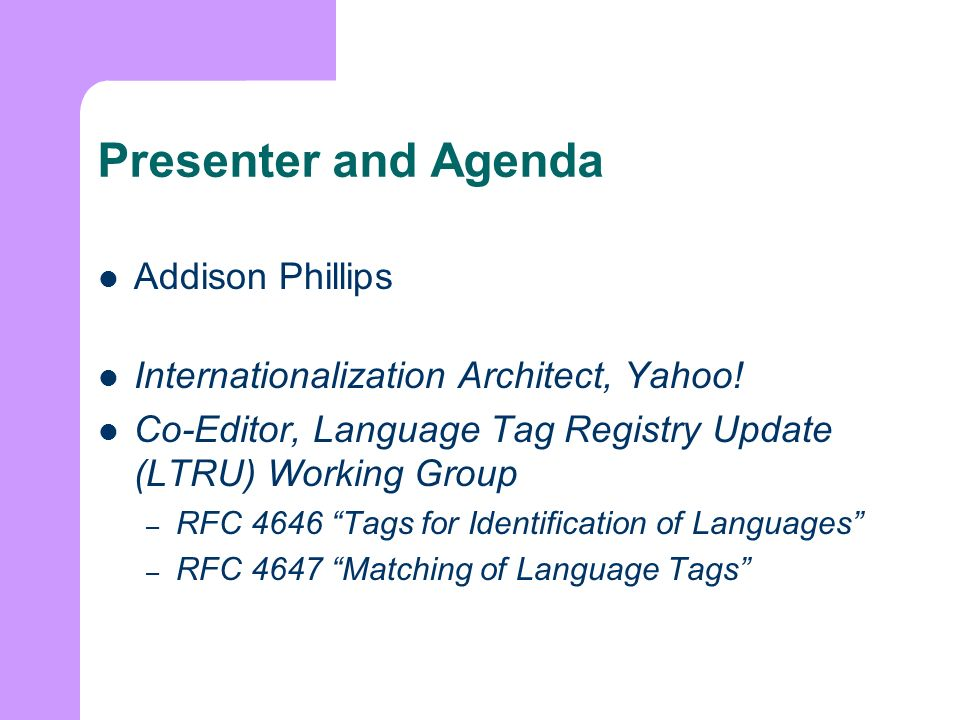 Presenter and Agenda Addison Phillips Internationalization Architect, Yahoo.