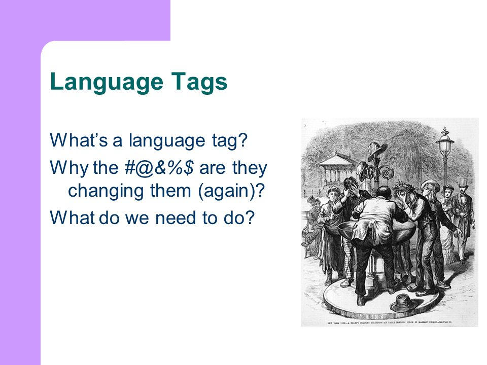Language Tags Whats a language tag. Why the are they changing them (again).