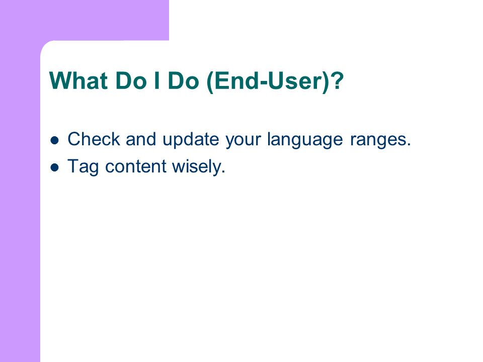 What Do I Do (End-User)? Check and update your language ranges. Tag content wisely.