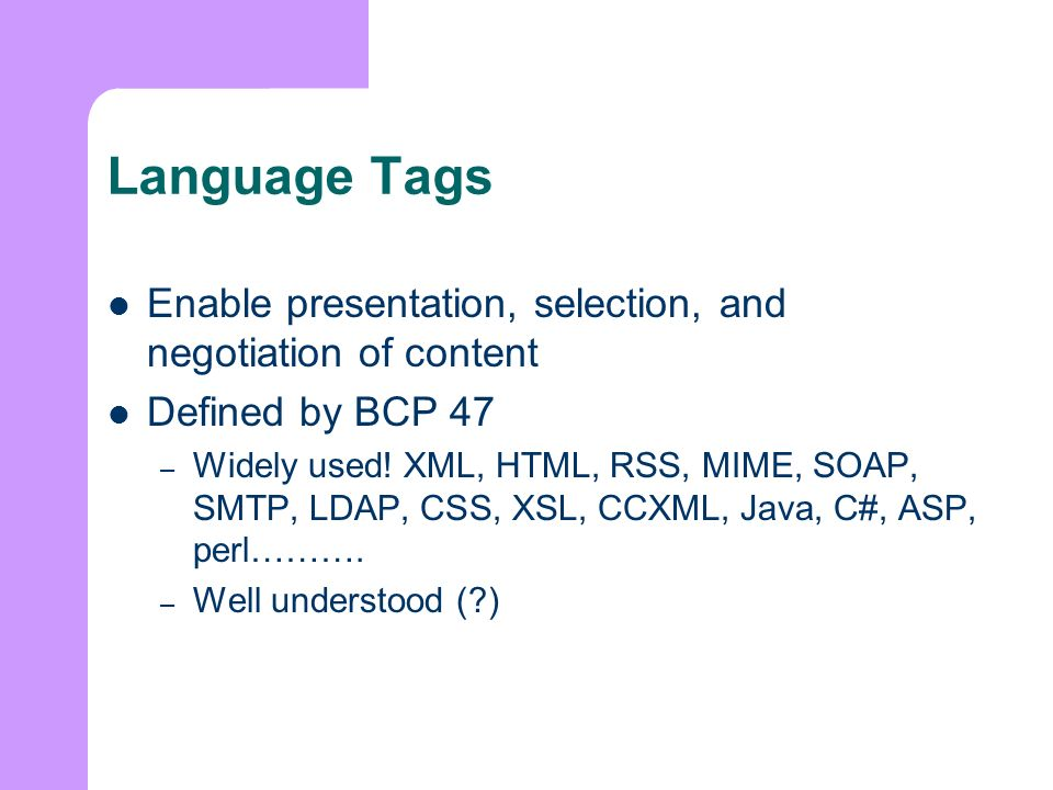 Language Tags Enable presentation, selection, and negotiation of content Defined by BCP 47 – Widely used.