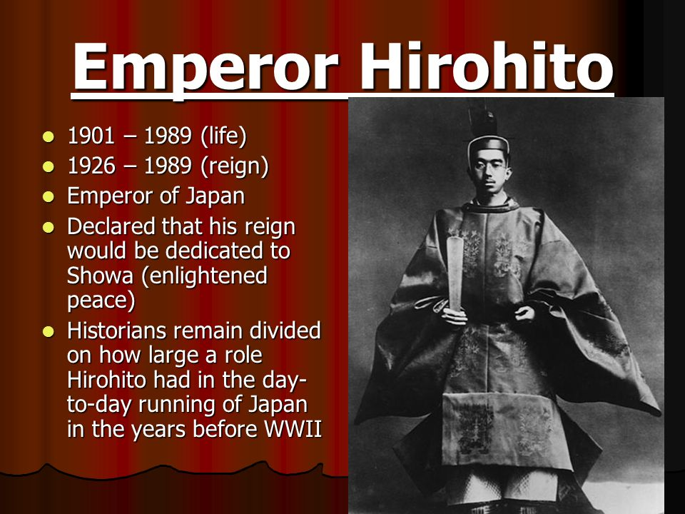 Emperor Hirohito 1901 – 1989 (life) 1901 – 1989 (life) 1926 – 1989 (reign) 1926 – 1989 (reign) Emperor of Japan Emperor of Japan Declared that his rei