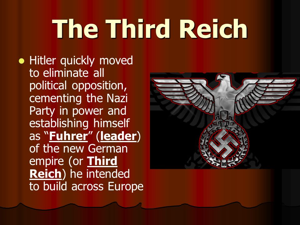 The Third Reich Hitler quickly moved to eliminate all political opposition, cementing the Nazi Party in power and establishing himself as Fuhrer (lead