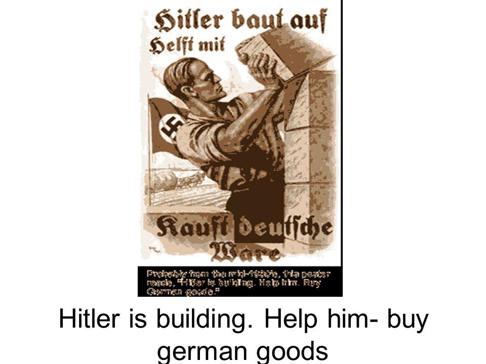 Hitler is building. Help him- buy german goods