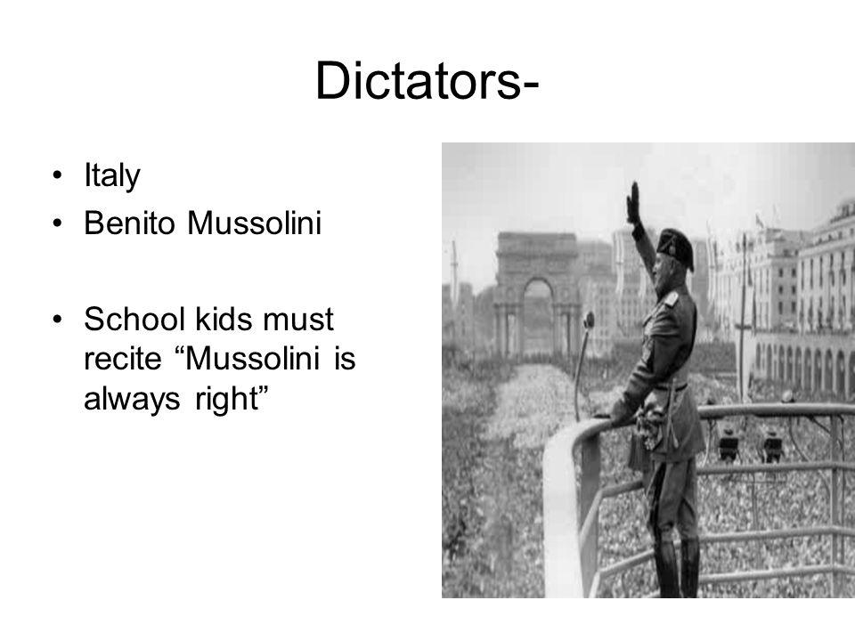 Dictators- Italy Benito Mussolini School kids must recite Mussolini is always right