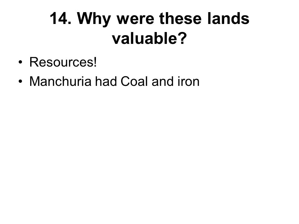 14. Why were these lands valuable Resources! Manchuria had Coal and iron