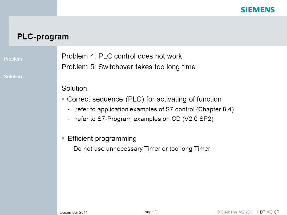 page 11 December 2011 I DT MC CR © Siemens AG 2011 Solution Problem PLC-program Problem 4: PLC control does not work Problem 5: Switchover takes too l