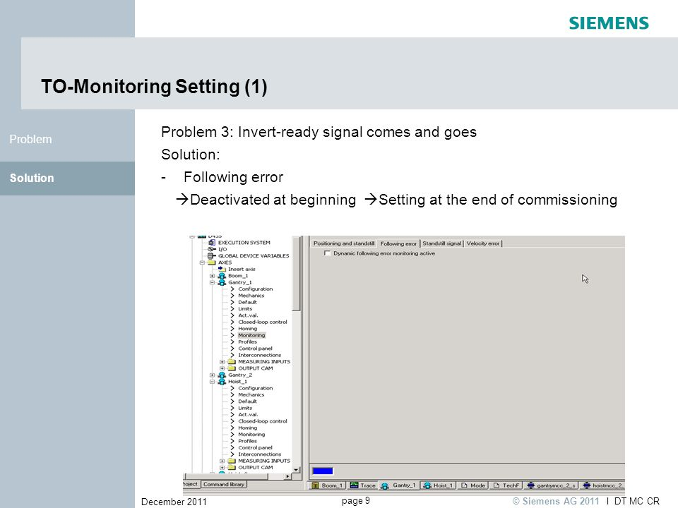page 9 December 2011 I DT MC CR © Siemens AG 2011 Solution Problem TO-Monitoring Setting (1) Problem 3: Invert-ready signal comes and goes Solution: -