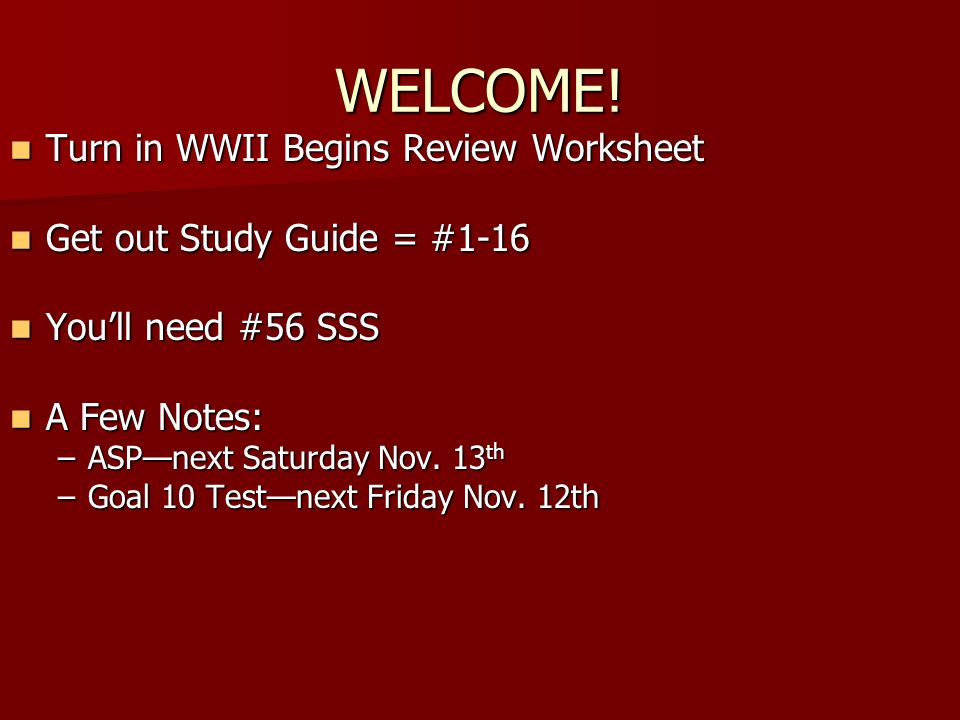WELCOME! Turn in WWII Begins Review Worksheet Turn in WWII Begins Review Worksheet Get out Study Guide = #1-16 Get out Study Guide = #1-16 Youll need