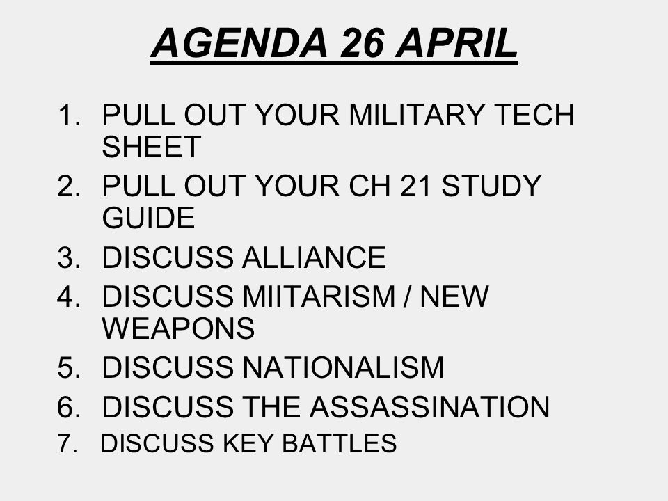 AGENDA 26 APRIL 1.PULL OUT YOUR MILITARY TECH SHEET 2.PULL OUT YOUR CH 21 STUDY GUIDE 3.DISCUSS ALLIANCE 4.DISCUSS MIITARISM / NEW WEAPONS 5.DISCUSS N