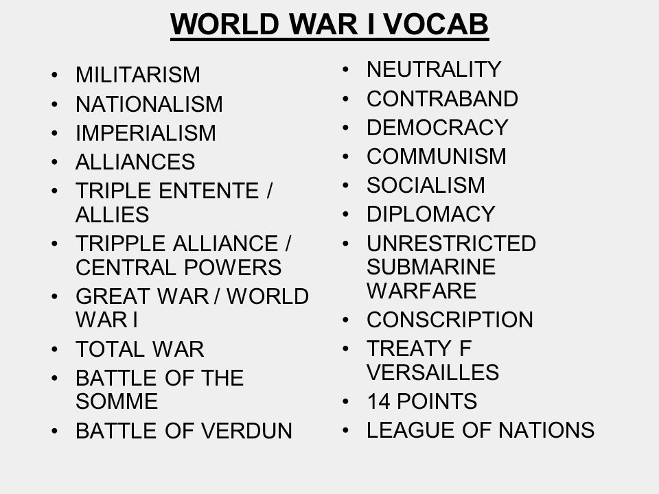 MILITARISM NATIONALISM IMPERIALISM ALLIANCES TRIPLE ENTENTE / ALLIES TRIPPLE ALLIANCE / CENTRAL POWERS GREAT WAR / WORLD WAR I TOTAL WAR BATTLE OF THE