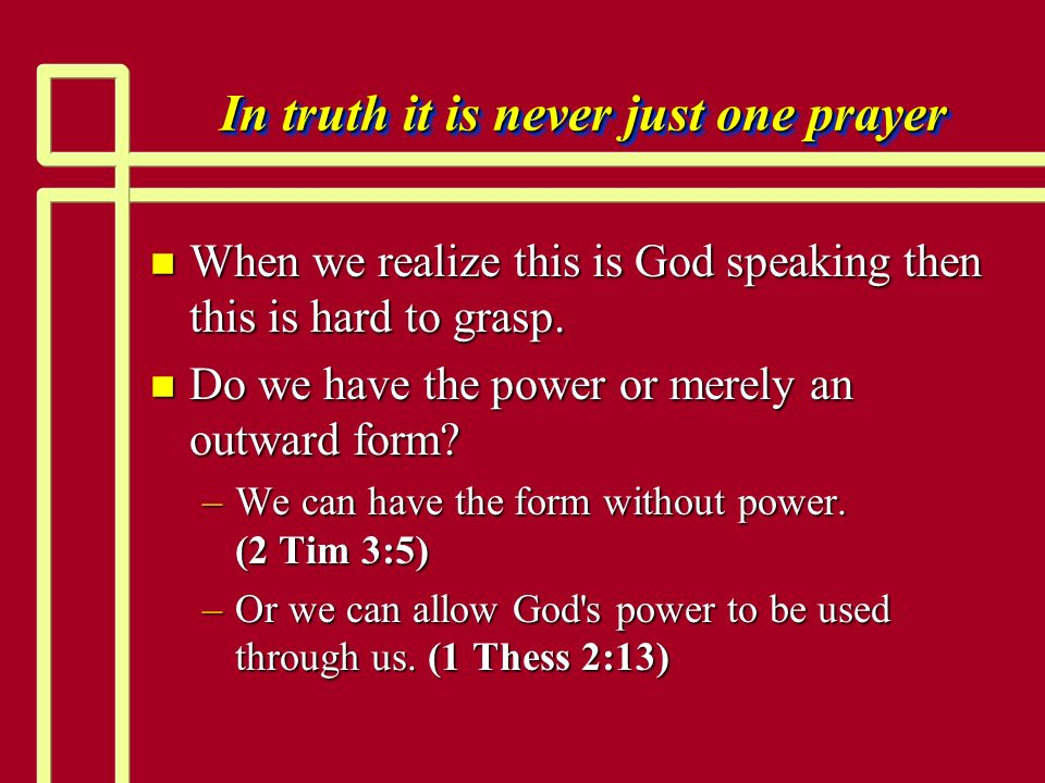 In truth it is never just one prayer n When we realize this is God speaking then this is hard to grasp. n Do we have the power or merely an outward fo