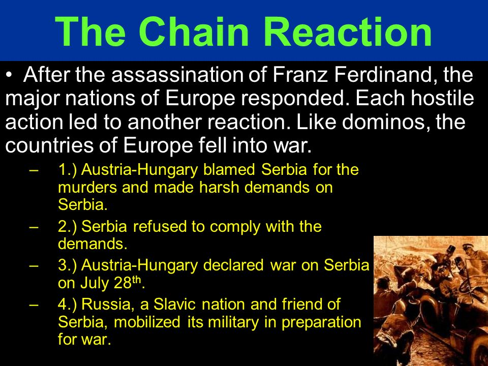 –1.) Austria-Hungary blamed Serbia for the murders and made harsh demands on Serbia. –2.) Serbia refused to comply with the demands. –3.) Austria-Hung