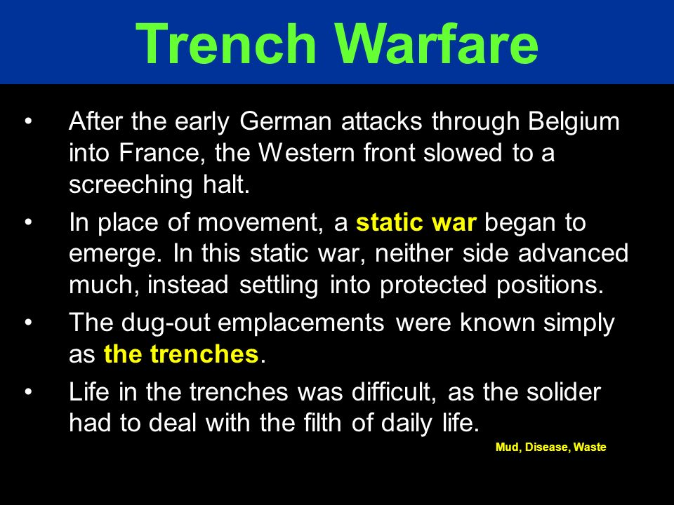 After the early German attacks through Belgium into France, the Western front slowed to a screeching halt. In place of movement, a static war began to