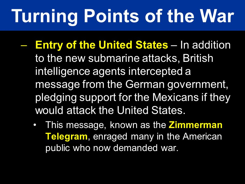 –Entry of the United States – In addition to the new submarine attacks, British intelligence agents intercepted a message from the German government,