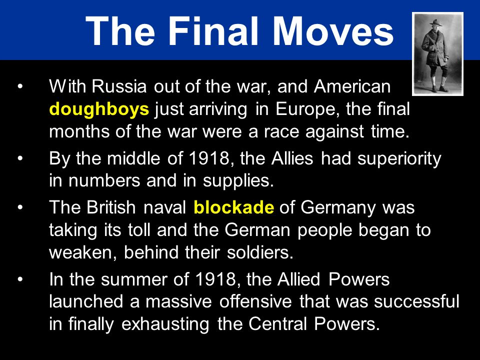 With Russia out of the war, and American doughboys just arriving in Europe, the final months of the war were a race against time. By the middle of 191