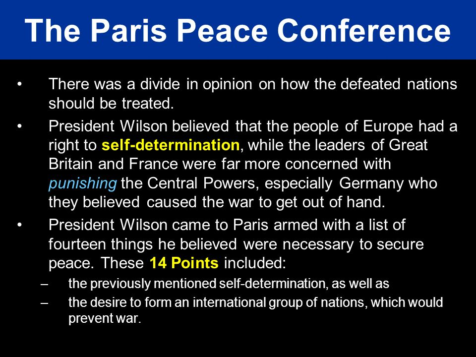 There was a divide in opinion on how the defeated nations should be treated. President Wilson believed that the people of Europe had a right to self-d