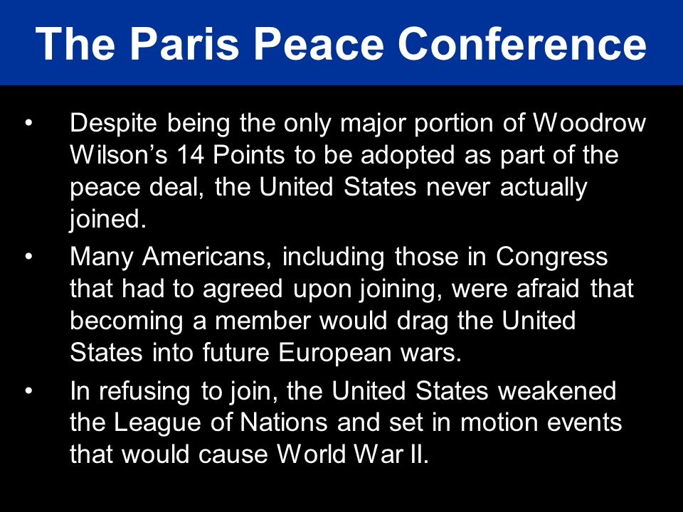 Despite being the only major portion of Woodrow Wilsons 14 Points to be adopted as part of the peace deal, the United States never actually joined. Ma