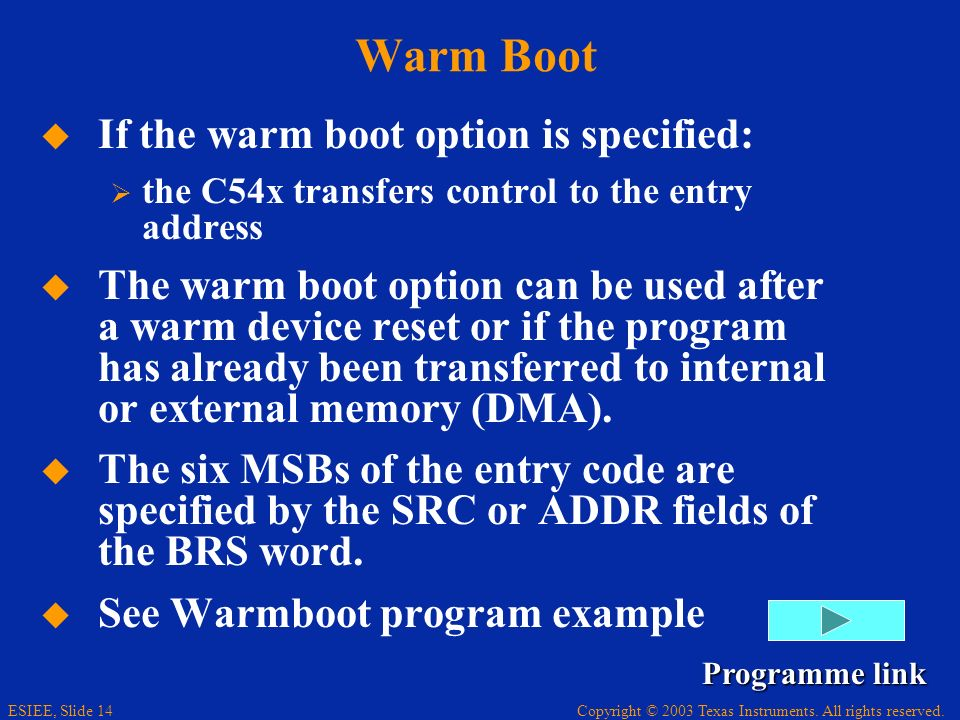 Copyright © 2003 Texas Instruments. All rights reserved. ESIEE, Slide 14 Warm Boot If the warm boot option is specified: the C54x transfers control to