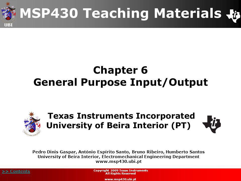 UBI >> Contents Chapter 6 General Purpose Input/Output MSP430 Teaching Materials Texas Instruments Incorporated University of Beira Interior (PT) Pedr