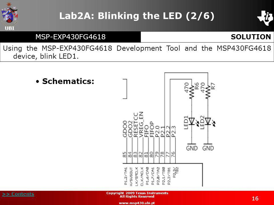UBI >> Contents 16 Copyright 2009 Texas Instruments All Rights Reserved www.msp430.ubi.pt Lab2A: Blinking the LED (2/6) Schematics: MSP-EXP430FG4618SO