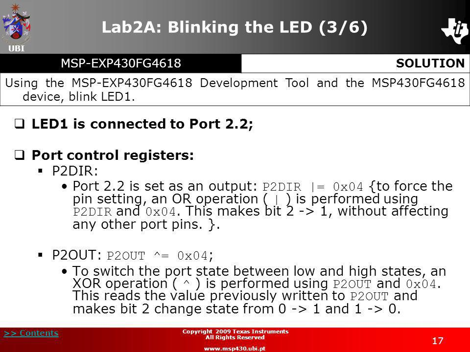 UBI >> Contents 17 Copyright 2009 Texas Instruments All Rights Reserved www.msp430.ubi.pt Lab2A: Blinking the LED (3/6) LED1 is connected to Port 2.2;