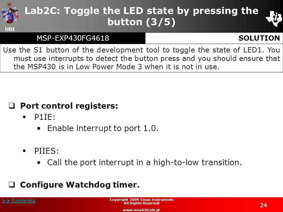 UBI >> Contents 24 Copyright 2009 Texas Instruments All Rights Reserved www.msp430.ubi.pt Lab2C: Toggle the LED state by pressing the button (3/5) Por