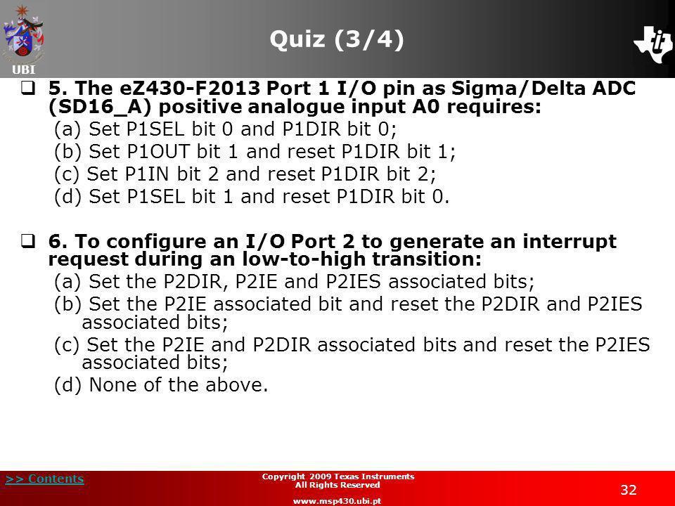 UBI >> Contents 32 Copyright 2009 Texas Instruments All Rights Reserved www.msp430.ubi.pt Quiz (3/4) 5. The eZ430-F2013 Port 1 I/O pin as Sigma/Delta