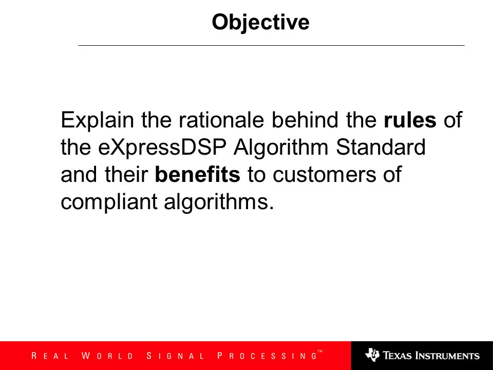 Algorithm Standard - Rules & Benefits Portability/Flexibility Re-entrant code Code must be re-locatable No direct access peripherals Consistency/Ease