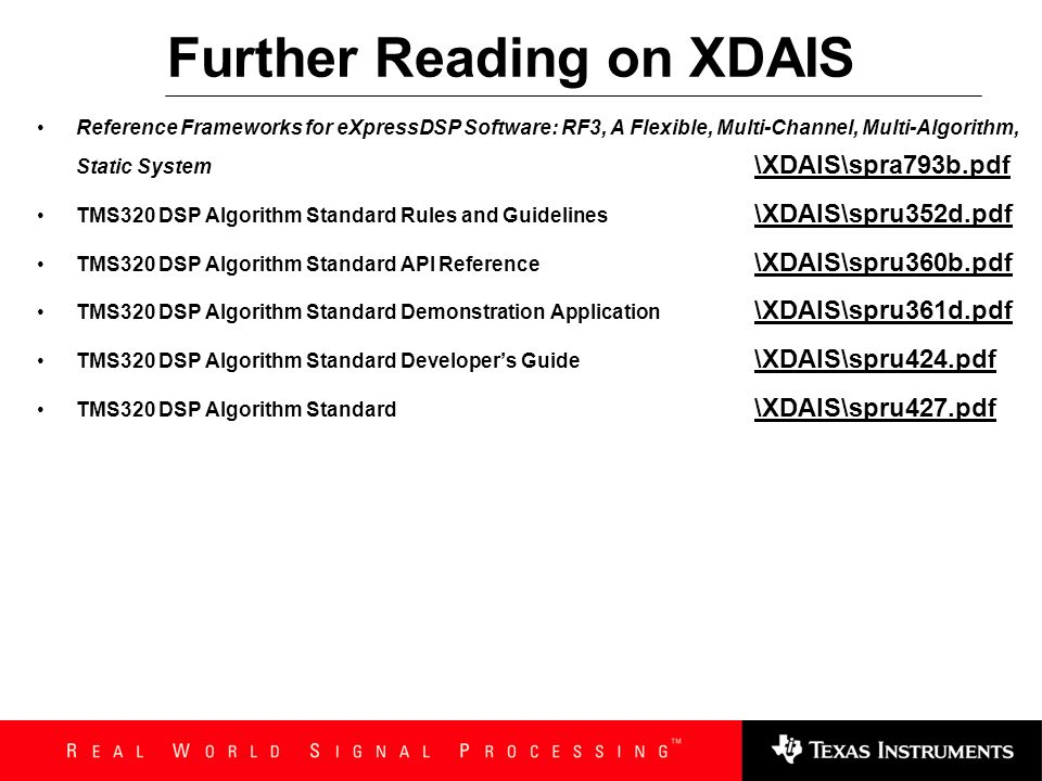 Further Reading on XDAIS Reference Frameworks for eXpressDSP Software: A White Paper \XDAIS\spra094.pdf\XDAIS\spra094.pdf Reference Frameworks for eXp