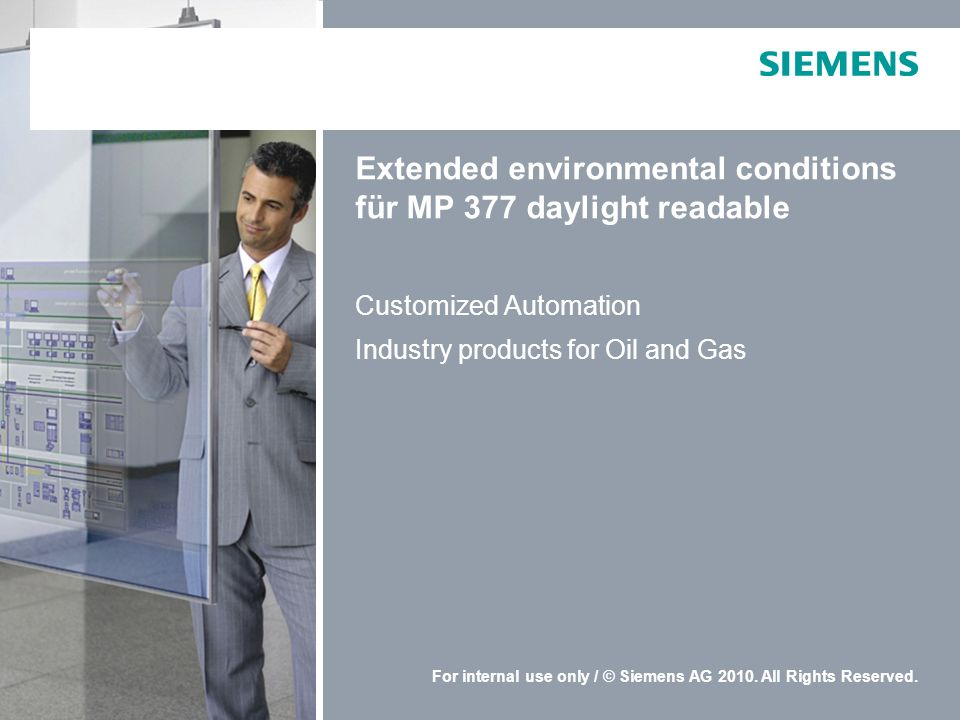 For internal use only / © Siemens AG 2010. All Rights Reserved. Extended environmental conditions für MP 377 daylight readable Customized Automation I