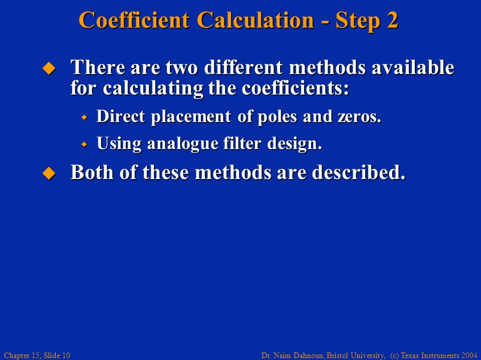 Dr. Naim Dahnoun, Bristol University, (c) Texas Instruments 2004 Chapter 15, Slide 10 Coefficient Calculation - Step 2 There are two different methods