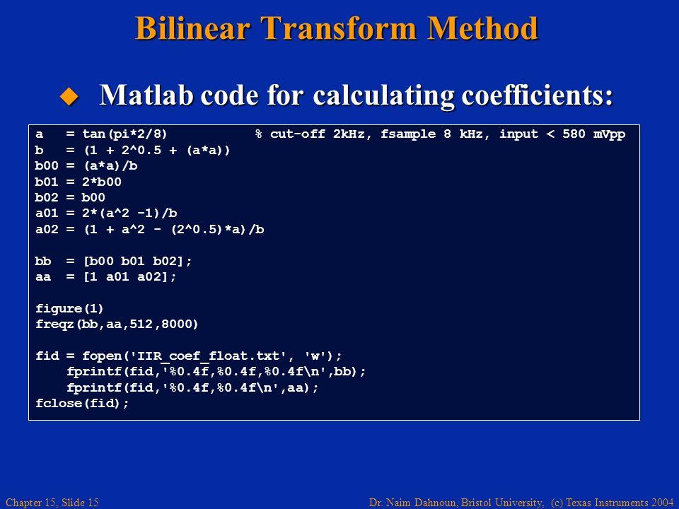 Dr. Naim Dahnoun, Bristol University, (c) Texas Instruments 2004 Chapter 15, Slide 15 Bilinear Transform Method Matlab code for calculating coefficien