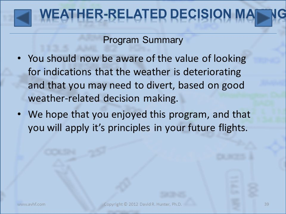 Program Summary You should now be aware of the value of looking for indications that the weather is deteriorating and that you may need to divert, based on good weather-related decision making.