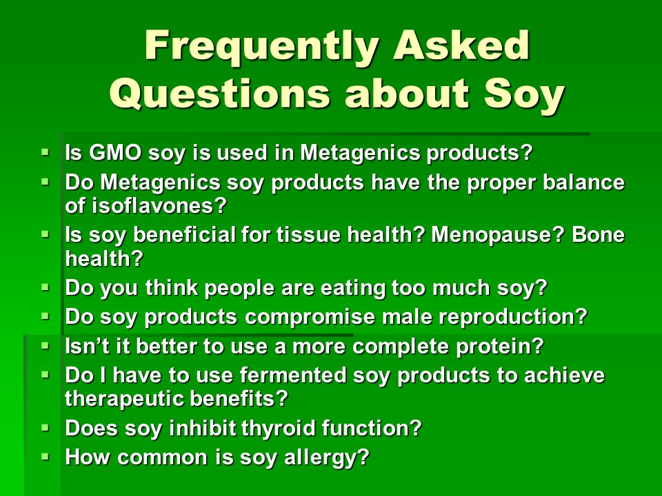 Frequently Asked Questions about Soy Is GMO soy is used in Metagenics products.