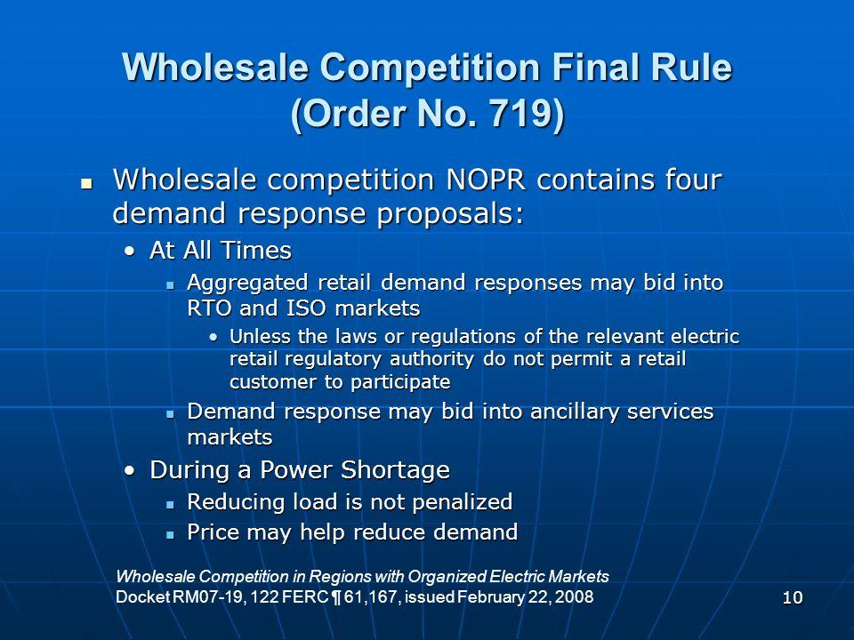 10 Wholesale Competition Final Rule (Order No. 719) Wholesale competition NOPR contains four demand response proposals: Wholesale competition NOPR con