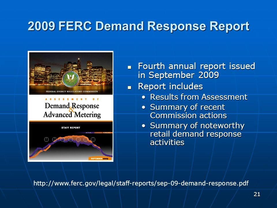 21 2009 FERC Demand Response Report Fourth annual report issued in September 2009 Fourth annual report issued in September 2009 Report includes Report