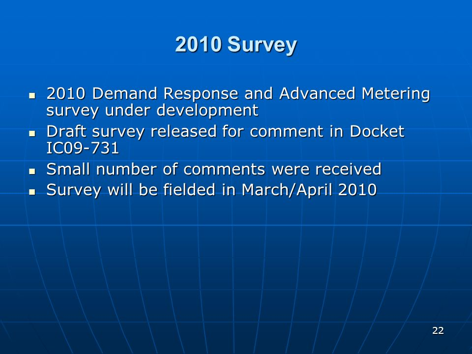 22 2010 Survey 2010 Demand Response and Advanced Metering survey under development 2010 Demand Response and Advanced Metering survey under development