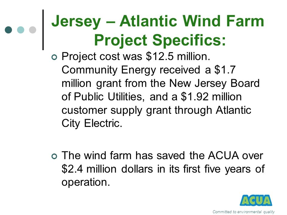 Jersey – Atlantic Wind Farm Project Specifics: Project cost was $12.5 million. Community Energy received a $1.7 million grant from the New Jersey Boar