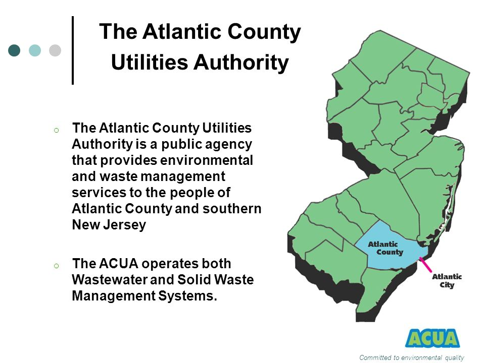 Committed to environmental quality The Atlantic County Utilities Authority o The Atlantic County Utilities Authority is a public agency that provides