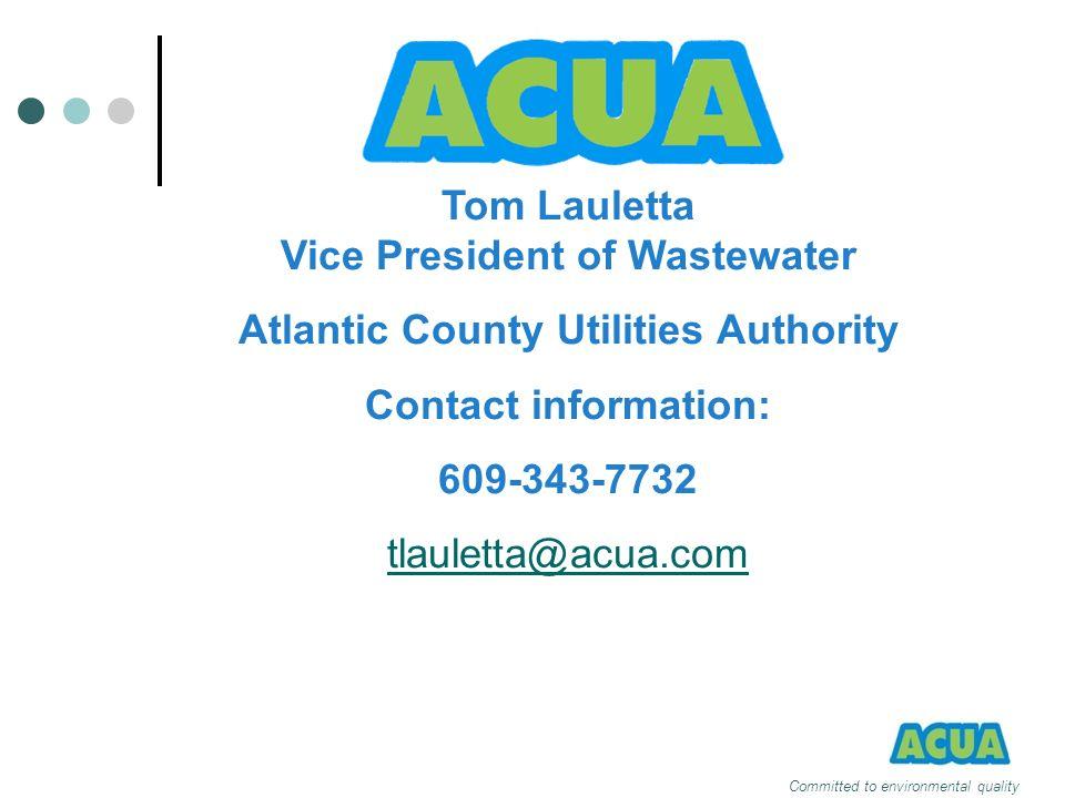 Tom Lauletta Vice President of Wastewater Atlantic County Utilities Authority Contact information: 609-343-7732 tlauletta@acua.com