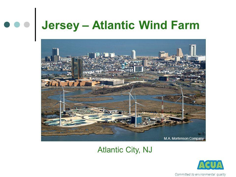 Committed to environmental quality Jersey – Atlantic Wind Farm Atlantic City, NJ M.A. Mortenson Company
