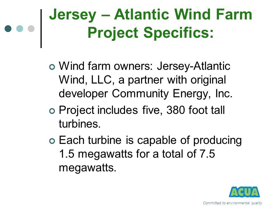 Jersey – Atlantic Wind Farm Project Specifics: Wind farm owners: Jersey-Atlantic Wind, LLC, a partner with original developer Community Energy, Inc. P