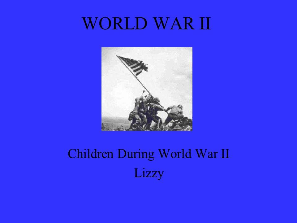 WORLD WAR II Children During World War II Lizzy