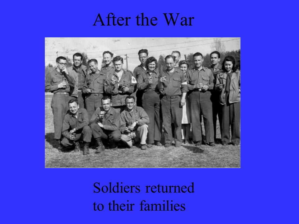After the War Soldiers returned to their families