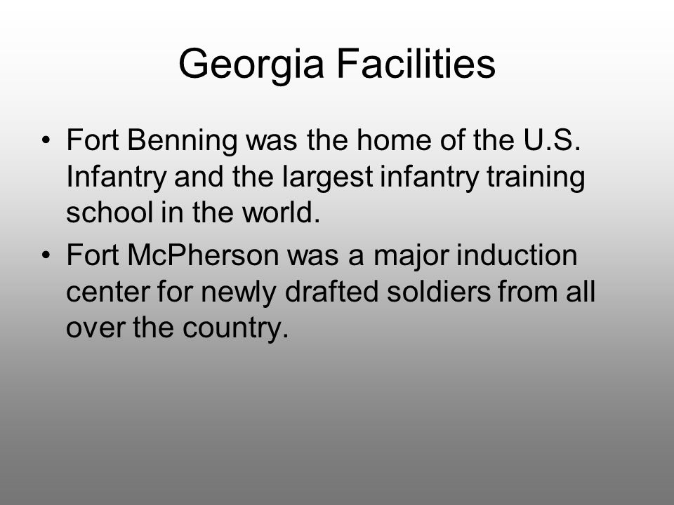 Georgia Facilities Fort Benning was the home of the U.S. Infantry and the largest infantry training school in the world. Fort McPherson was a major in